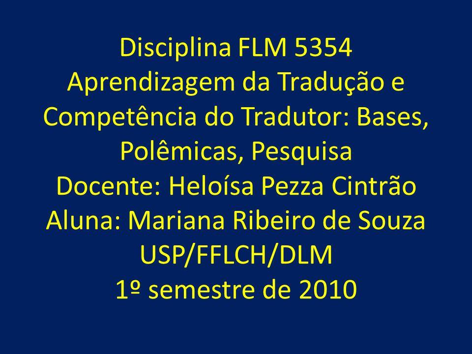 Disciplina FLM 5354 Aprendizagem da Tradução e Competência do Tradutor: Bases, Polêmicas, Pesquisa Docente: Heloísa Pezza Cintrão Aluna: Mariana Ribei