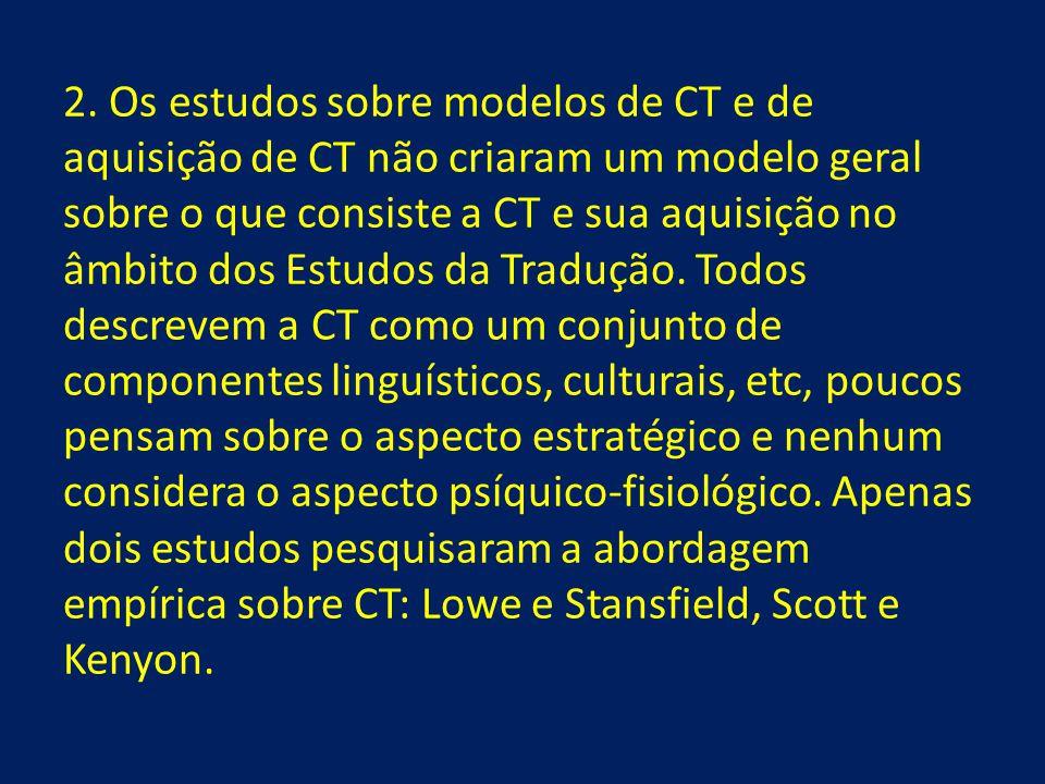 2. Os estudos sobre modelos de CT e de aquisição de CT não criaram um modelo geral sobre o que consiste a CT e sua aquisição no âmbito dos Estudos da