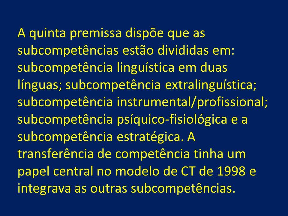 A quinta premissa dispõe que as subcompetências estão divididas em: subcompetência linguística em duas línguas; subcompetência extralinguística; subco