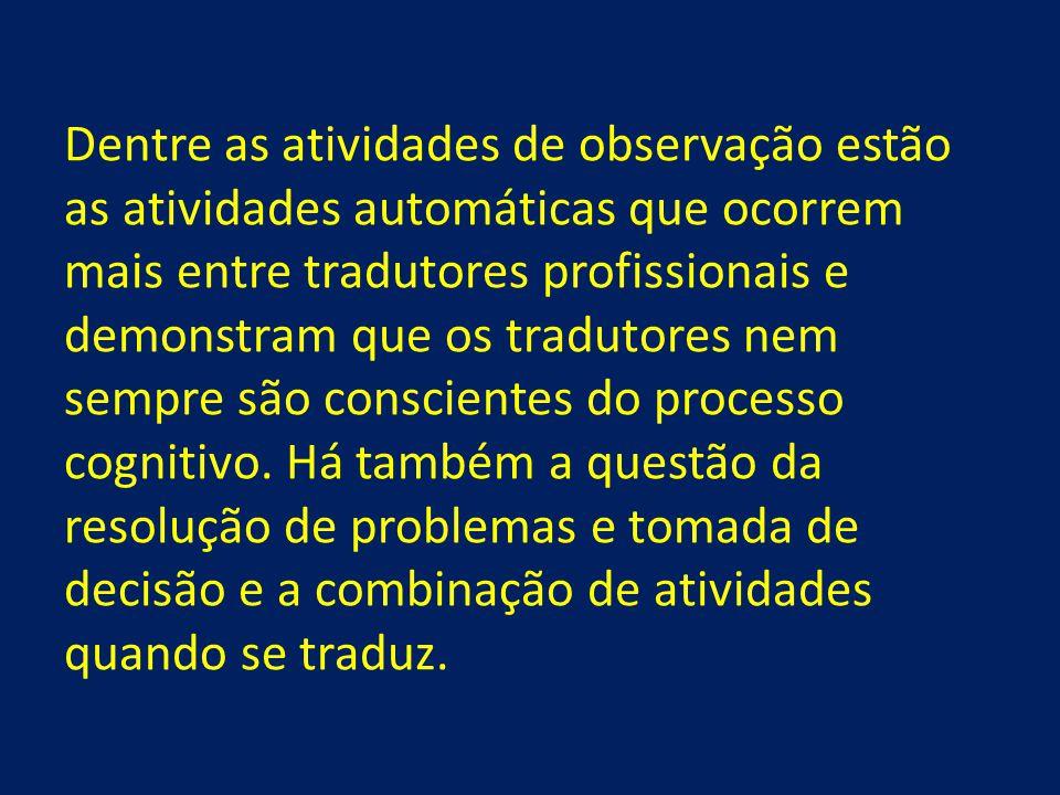 Dentre as atividades de observação estão as atividades automáticas que ocorrem mais entre tradutores profissionais e demonstram que os tradutores nem