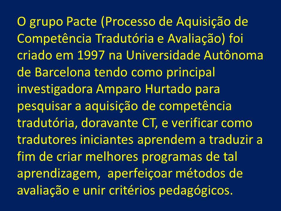 O grupo Pacte (Processo de Aquisição de Competência Tradutória e Avaliação) foi criado em 1997 na Universidade Autônoma de Barcelona tendo como princi