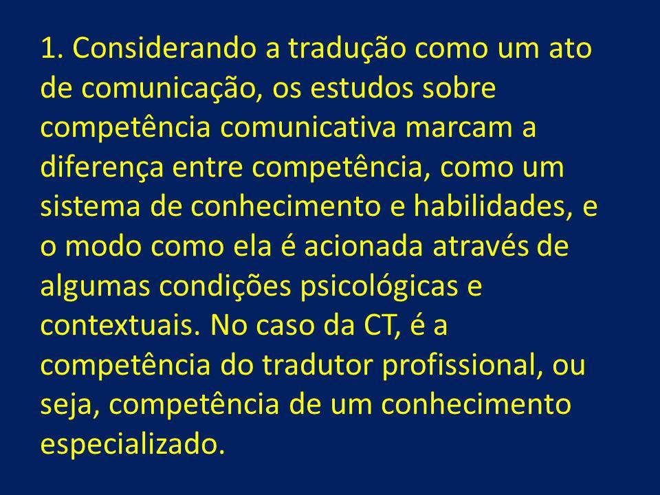 1. Considerando a tradução como um ato de comunicação, os estudos sobre competência comunicativa marcam a diferença entre competência, como um sistema