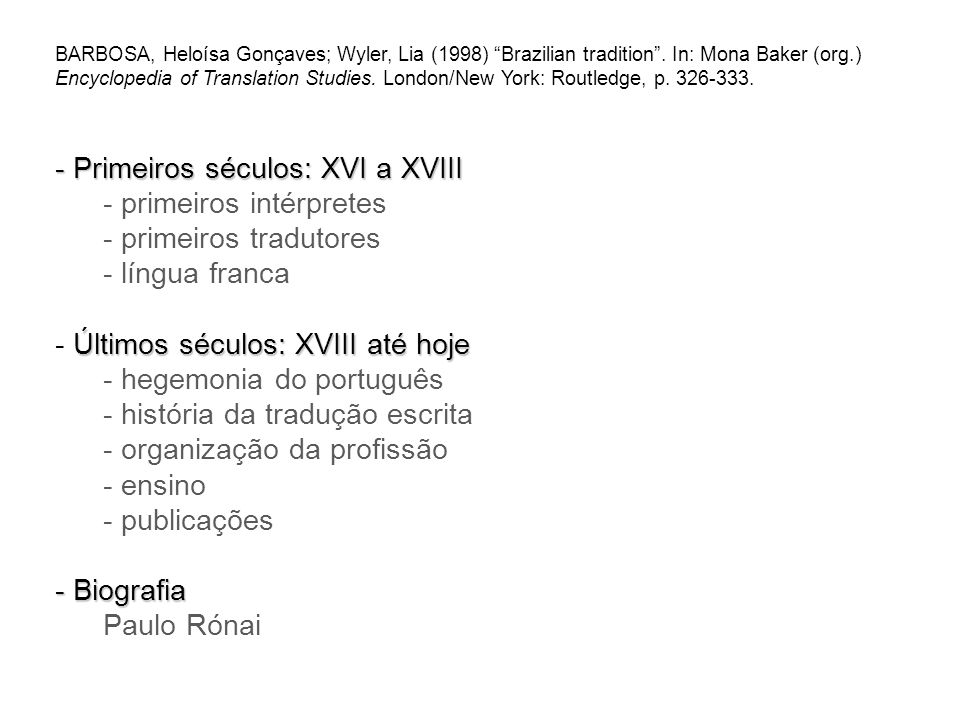 BARBOSA, Heloísa Gonçaves; Wyler, Lia (1998) Brazilian tradition. In: Mona Baker (org.) Encyclopedia of Translation Studies. London/New York: Routledg