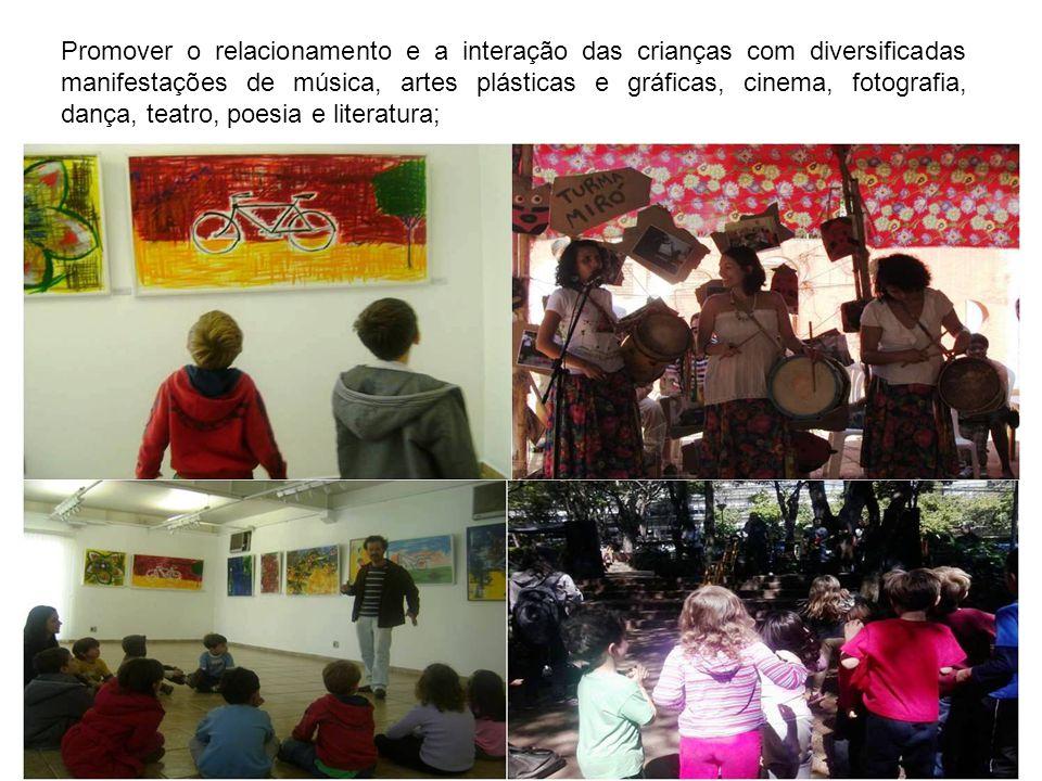Promover o relacionamento e a interação das crianças com diversificadas manifestações de música, artes plásticas e gráficas, cinema, fotografia, dança