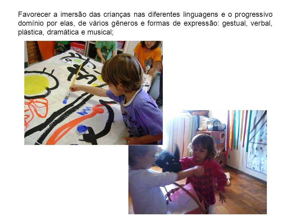 Favorecer a imersão das crianças nas diferentes linguagens e o progressivo domínio por elas, de vários gêneros e formas de expressão: gestual, verbal, plástica, dramática e musical;