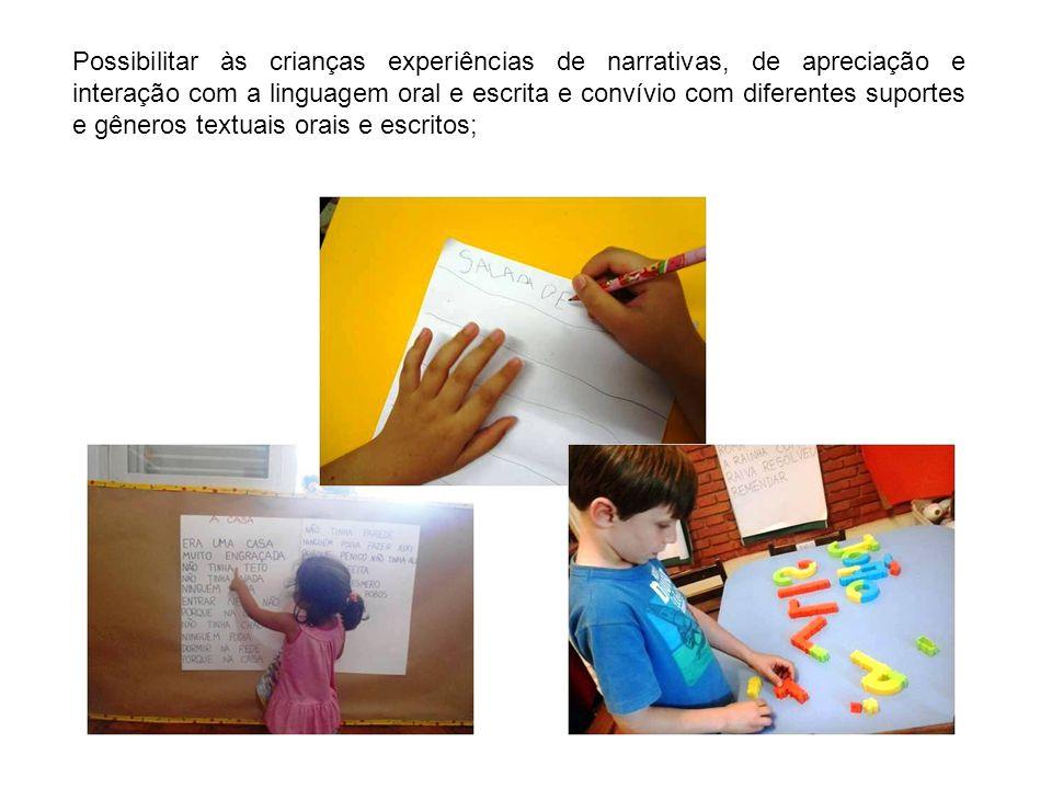 Possibilitar às crianças experiências de narrativas, de apreciação e interação com a linguagem oral e escrita e convívio com diferentes suportes e gêneros textuais orais e escritos;
