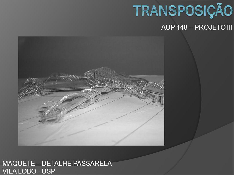 AUP 148 – PROJETO III MAQUETE – DETALHE PASSARELA VILA LOBO - USP
