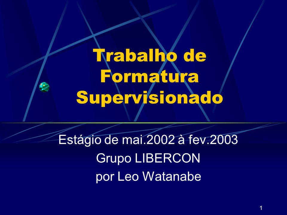 1 Trabalho de Formatura Supervisionado Estágio de mai.2002 à fev.2003 Grupo LIBERCON por Leo Watanabe