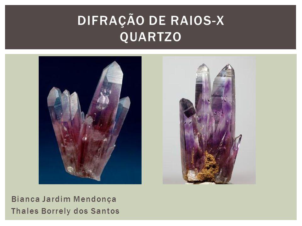 DIFRAÇÃO DE RAIOS-X QUARTZO Bianca Jardim Mendonça Thales Borrely dos Santos