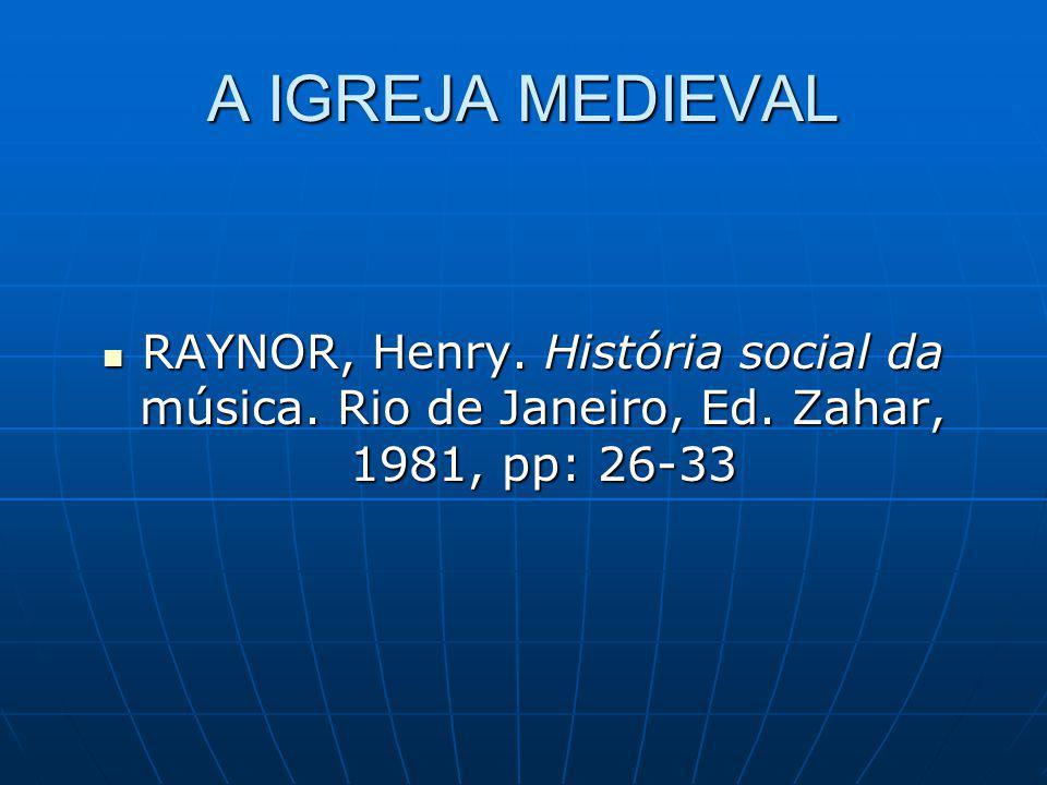 A IGREJA MEDIEVAL RAYNOR, Henry.História social da música.