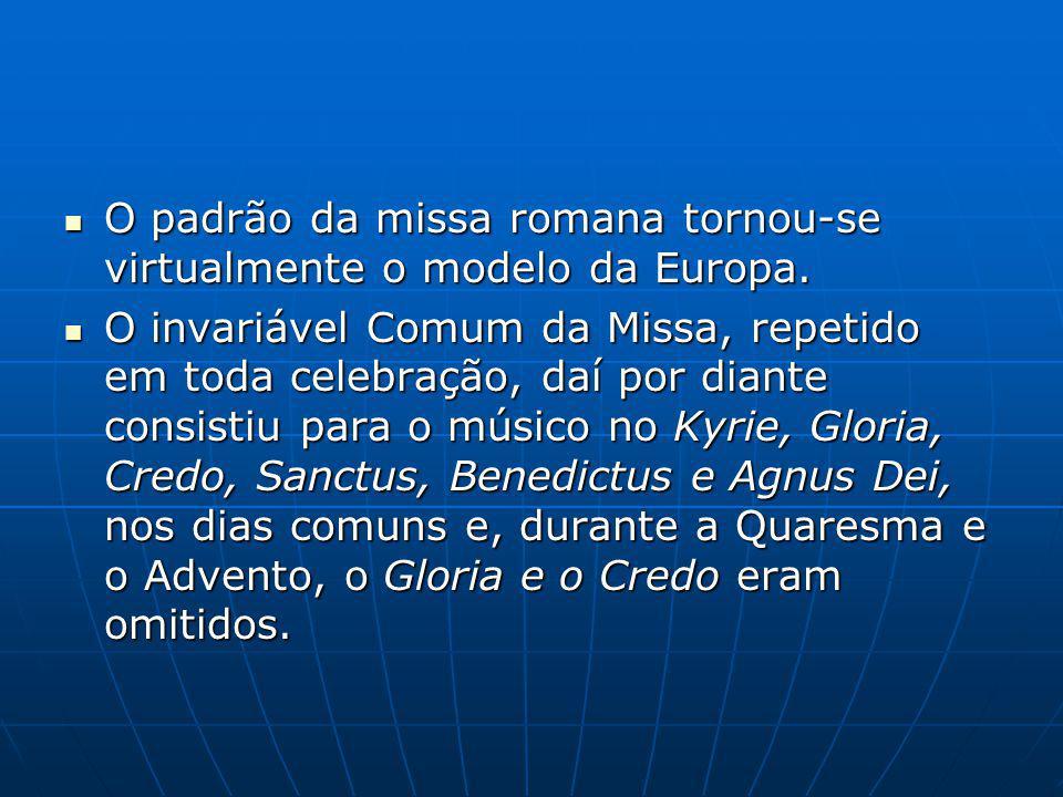 O padrão da missa romana tornou-se virtualmente o modelo da Europa.