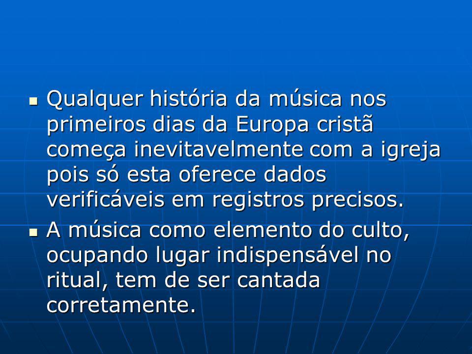 Qualquer história da música nos primeiros dias da Europa cristã começa inevitavelmente com a igreja pois só esta oferece dados verificáveis em registros precisos.