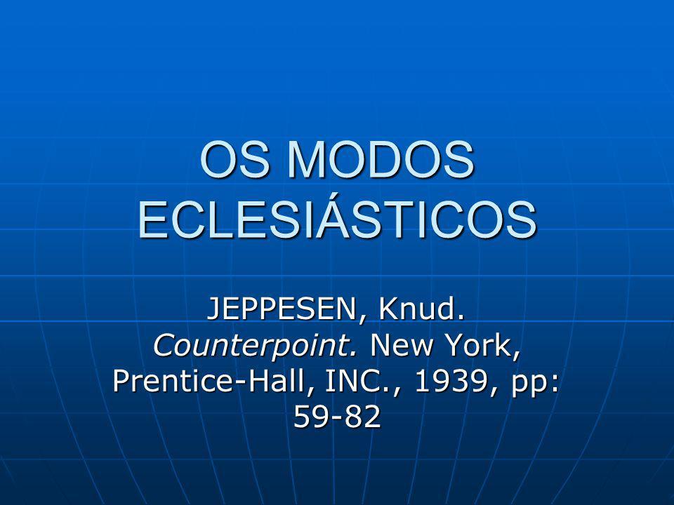 OS MODOS ECLESIÁSTICOS JEPPESEN, Knud. Counterpoint. New York, Prentice-Hall, INC., 1939, pp: 59-82