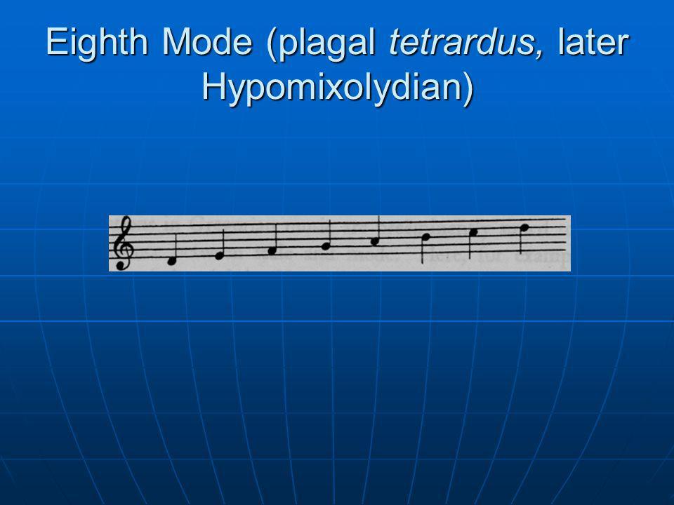Eighth Mode (plagal tetrardus, later Hypomixolydian)