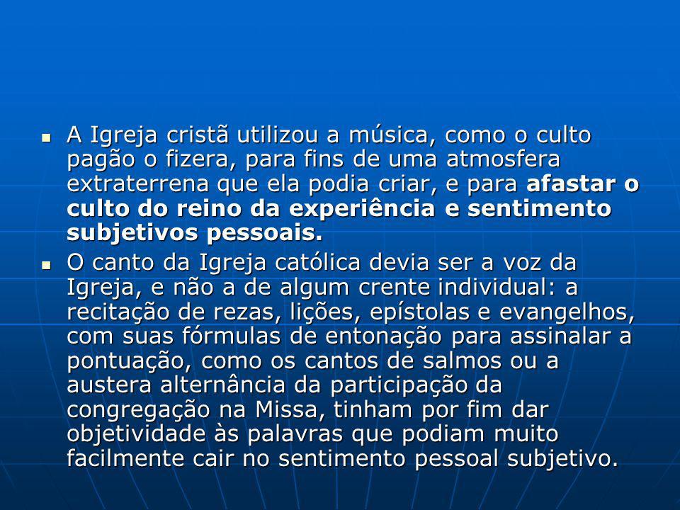 A Igreja cristã utilizou a música, como o culto pagão o fizera, para fins de uma atmosfera extraterrena que ela podia criar, e para afastar o culto do reino da experiência e sentimento subjetivos pessoais.