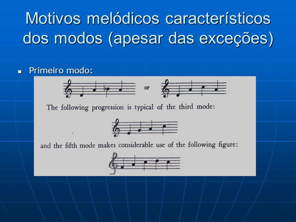 Motivos melódicos característicos dos modos (apesar das exceções) Primeiro modo: Primeiro modo: