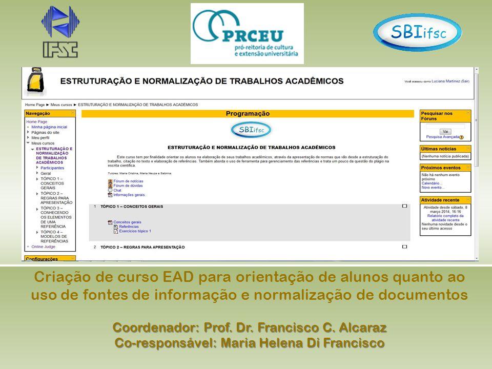 Criação de curso EAD para orientação de alunos quanto ao uso de fontes de informação e normalização de documentos Coordenador: Prof.