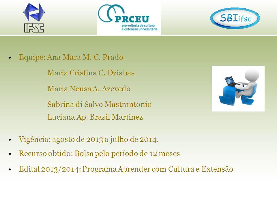 Equipe: Ana Mara M. C. Prado Maria Cristina C. Dziabas Maria Neusa A.