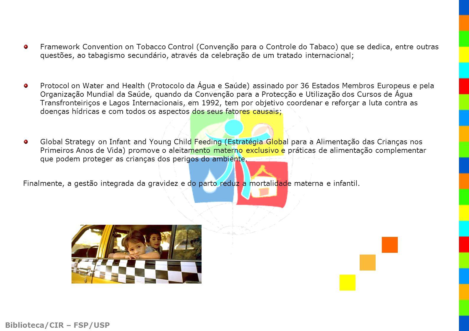 Biblioteca/CIR – FSP/USP Framework Convention on Tobacco Control (Convenção para o Controle do Tabaco) que se dedica, entre outras questões, ao tabagi