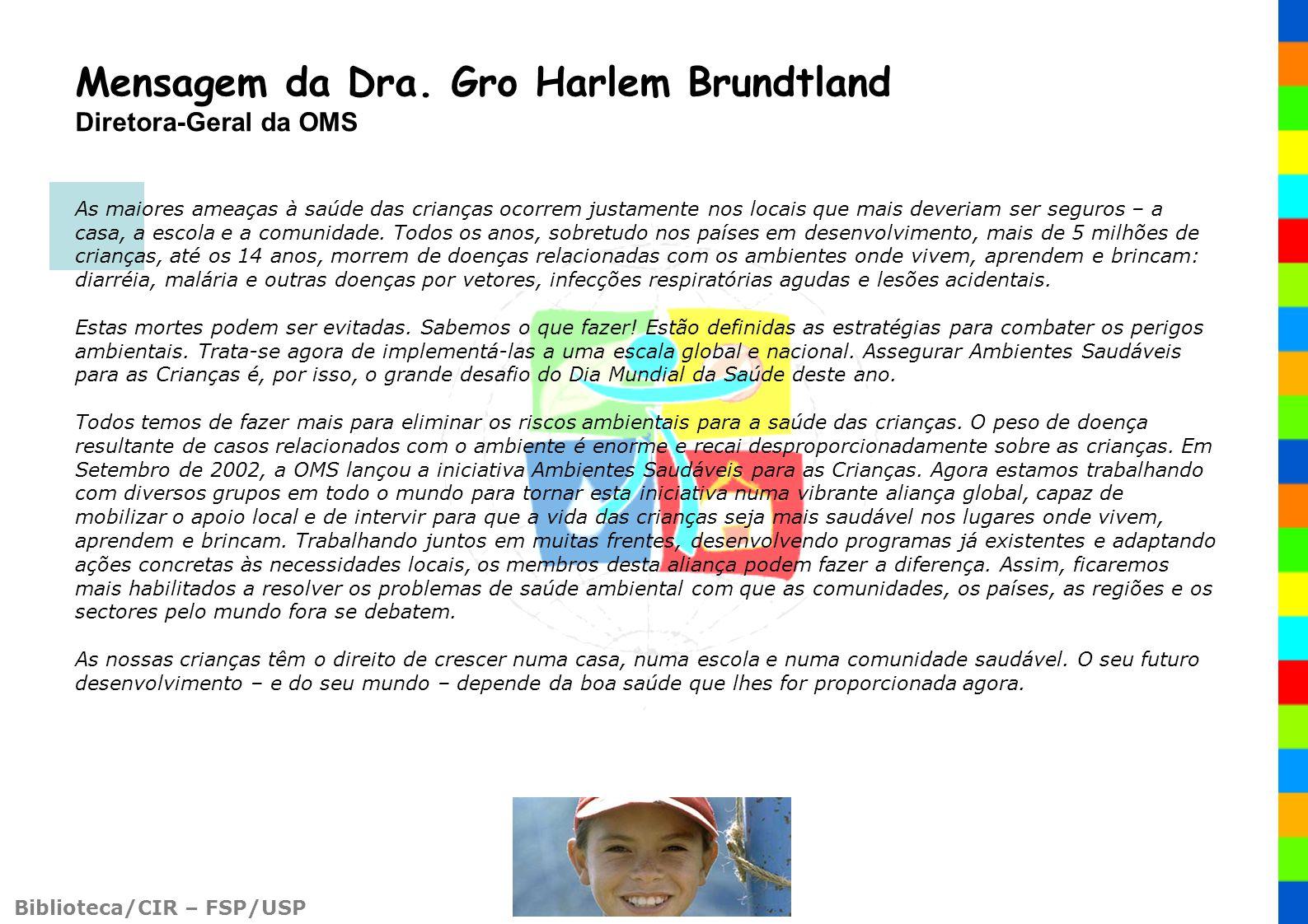 Biblioteca/CIR – FSP/USP Mensagem da Dra. Gro Harlem Brundtland Diretora-Geral da OMS As maiores ameaças à saúde das crianças ocorrem justamente nos l