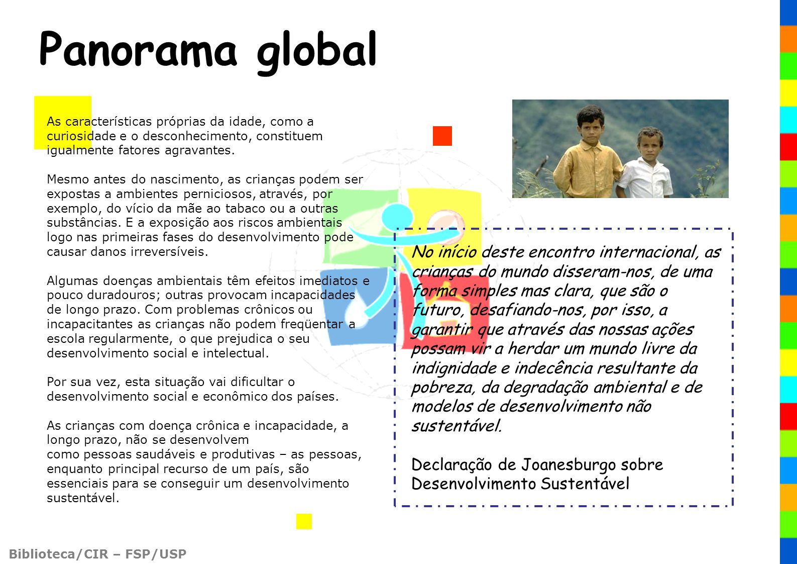 Biblioteca/CIR – FSP/USP No início deste encontro internacional, as crianças do mundo disseram-nos, de uma forma simples mas clara, que são o futuro,