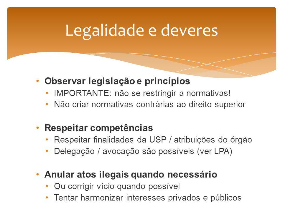 Observar legislação e princípios IMPORTANTE: não se restringir a normativas! Não criar normativas contrárias ao direito superior Respeitar competência