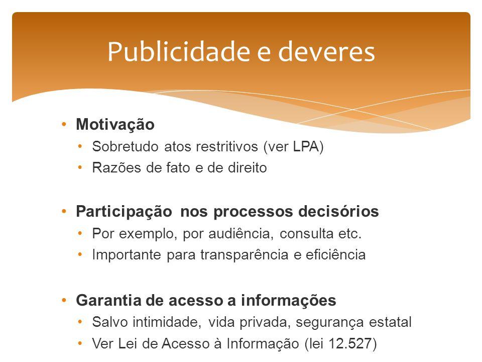 Motivação Sobretudo atos restritivos (ver LPA) Razões de fato e de direito Participação nos processos decisórios Por exemplo, por audiência, consulta