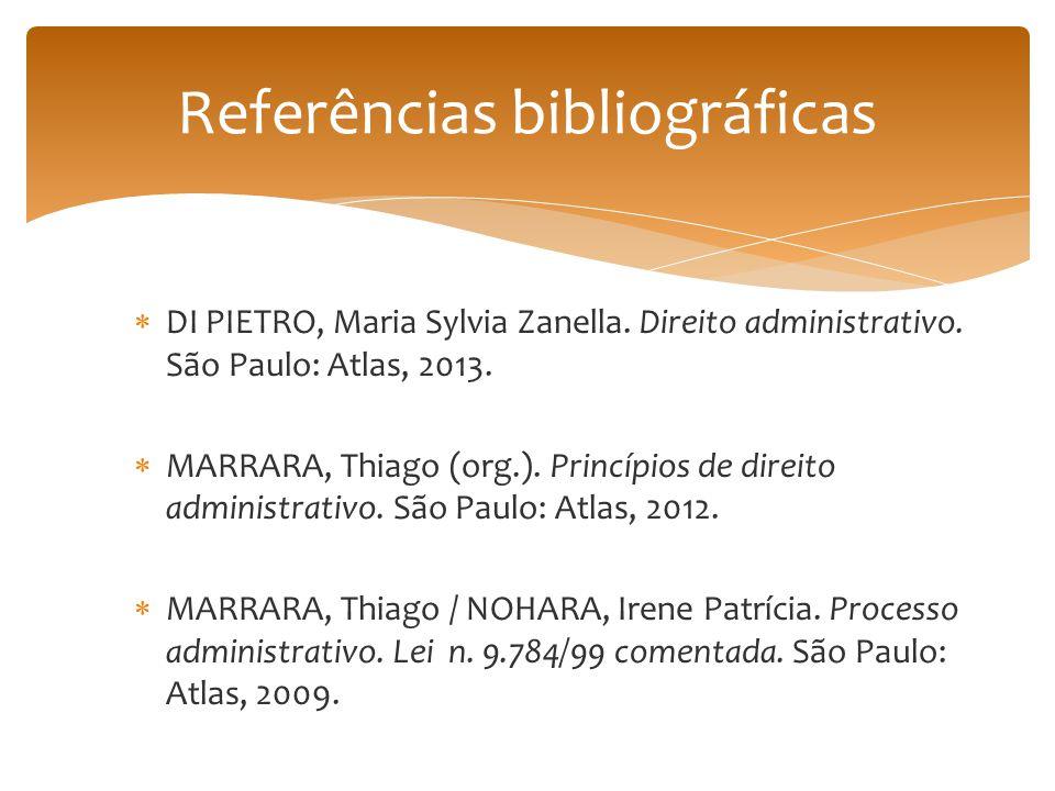 DI PIETRO, Maria Sylvia Zanella. Direito administrativo. São Paulo: Atlas, 2013. MARRARA, Thiago (org.). Princípios de direito administrativo. São Pau