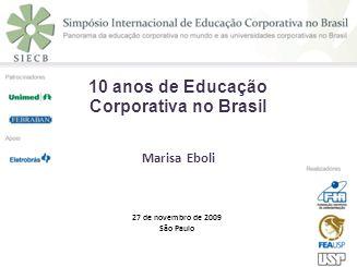 10 anos de Educação Corporativa no Brasil Marisa Eboli 27 de novembro de 2009 São Paulo