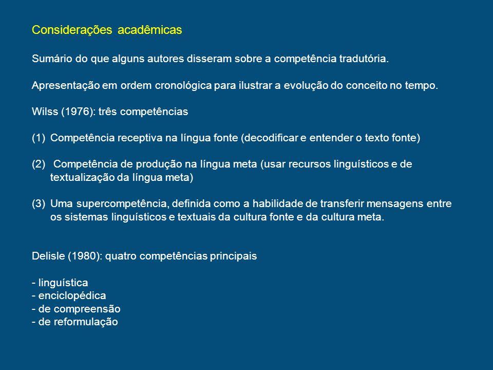 Roberts (1984): descrição de cinco competências (1)linguística > habilidade de entender o texto fonte e qualidade de expressão na língua meta (2)de transferência > capacidade para identificar a articulação do sentido num texto e transferi-la para a língua meta sem deformá-la, evitando interferências (3)metodológica > habilidade para documentar-se sobre um dado assunto e para assimilar a terminologia correspondente (4)de especialidade > habilidade para traduzir textos em certos campos básicos como economia, computação, direito etc.