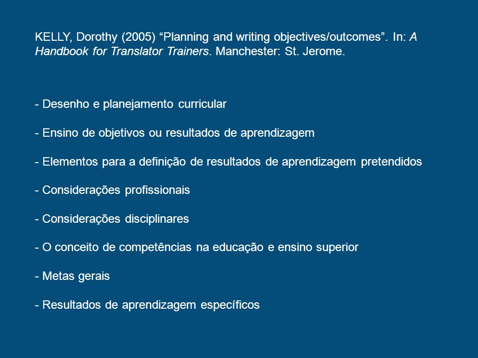 KELLY, Dorothy (2005) Planning and writing objectives/outcomes. In: A Handbook for Translator Trainers. Manchester: St. Jerome. - Desenho e planejamen