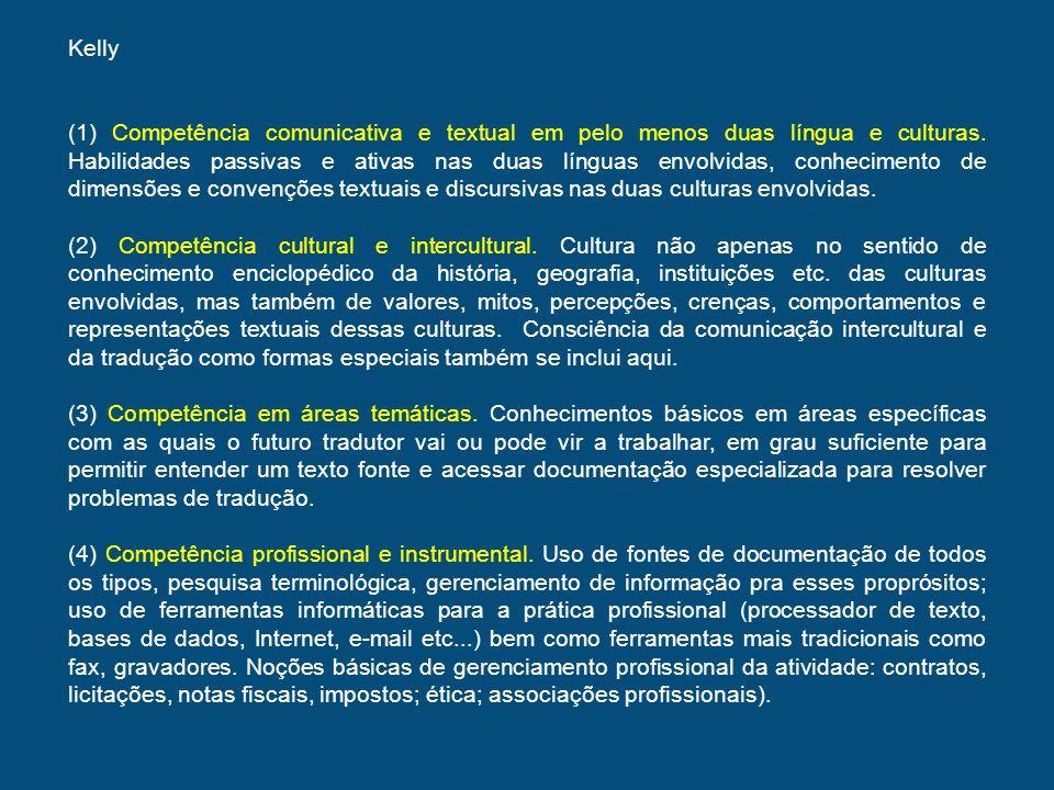 Kelly (1) Competência comunicativa e textual em pelo menos duas língua e culturas. Habilidades passivas e ativas nas duas línguas envolvidas, conhecim