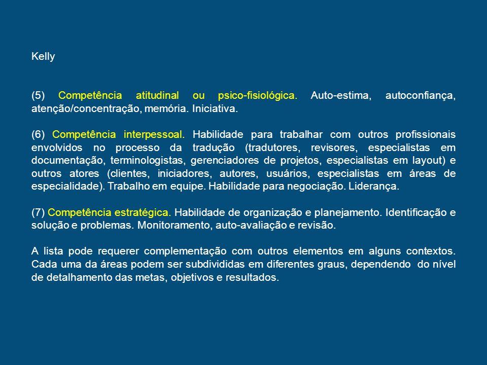 Kelly (5) Competência atitudinal ou psico-fisiológica. Auto-estima, autoconfiança, atenção/concentração, memória. Iniciativa. (6) Competência interpes
