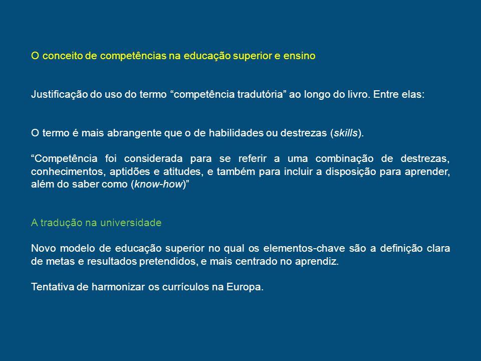 O conceito de competências na educação superior e ensino Justificação do uso do termo competência tradutória ao longo do livro. Entre elas: O termo é