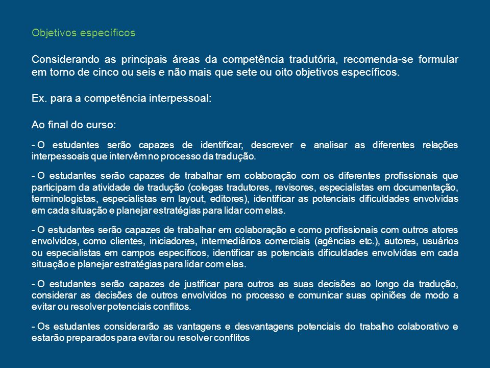 Objetivos específicos Considerando as principais áreas da competência tradutória, recomenda-se formular em torno de cinco ou seis e não mais que sete