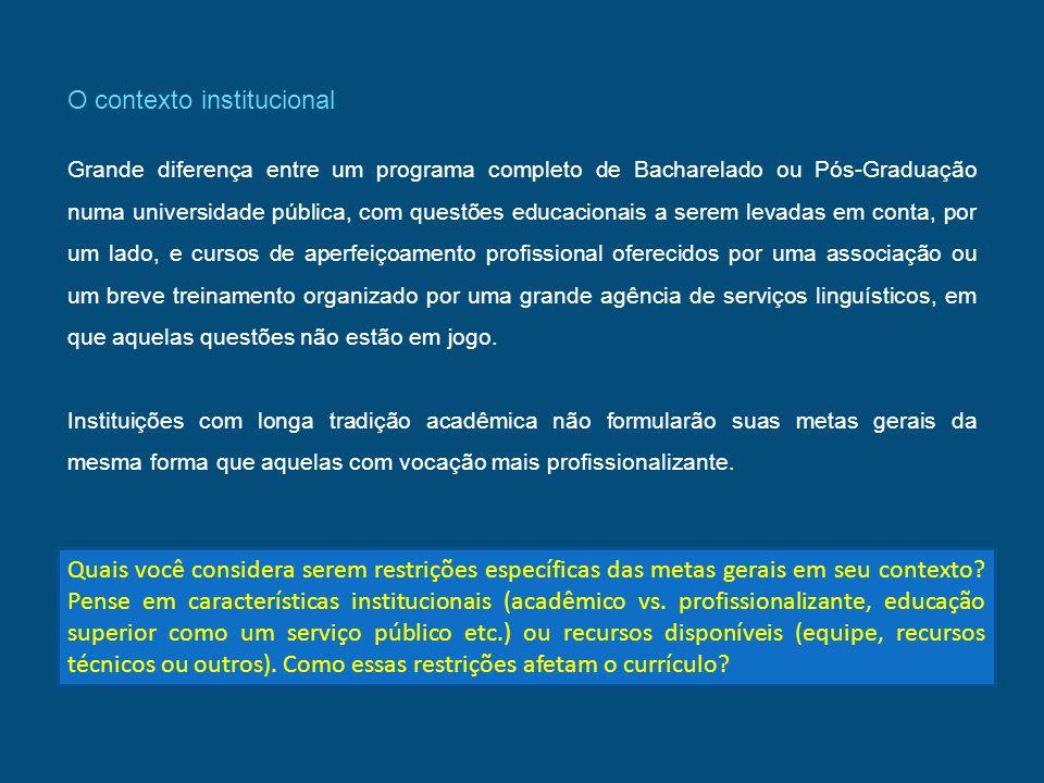 O contexto institucional Grande diferença entre um programa completo de Bacharelado ou Pós-Graduação numa universidade pública, com questões educacion