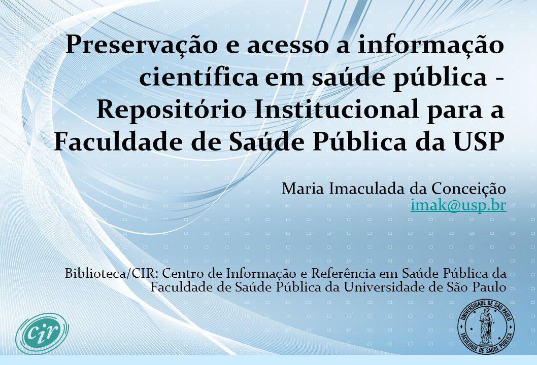 Preservação e acesso a informação científica em saúde pública - Repositório Institucional para a Faculdade de Saúde Pública da USP Maria Imaculada da