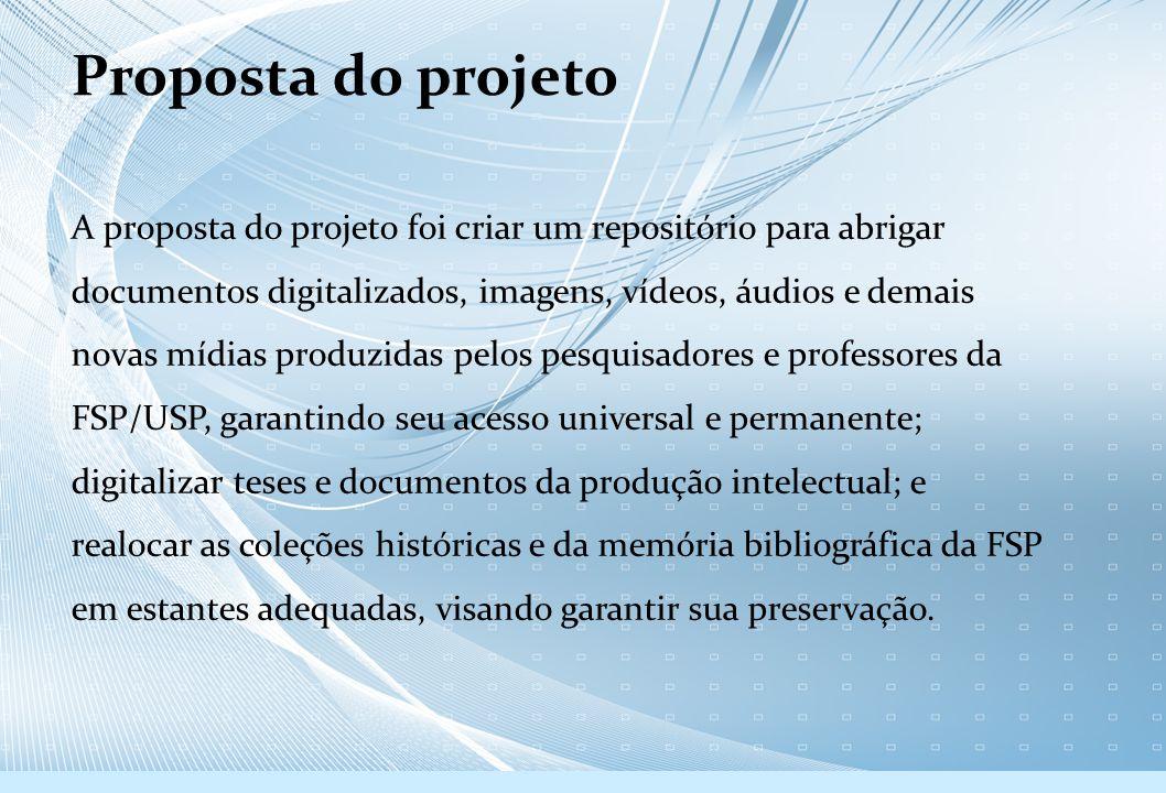 Proposta do projeto A proposta do projeto foi criar um repositório para abrigar documentos digitalizados, imagens, vídeos, áudios e demais novas mídia