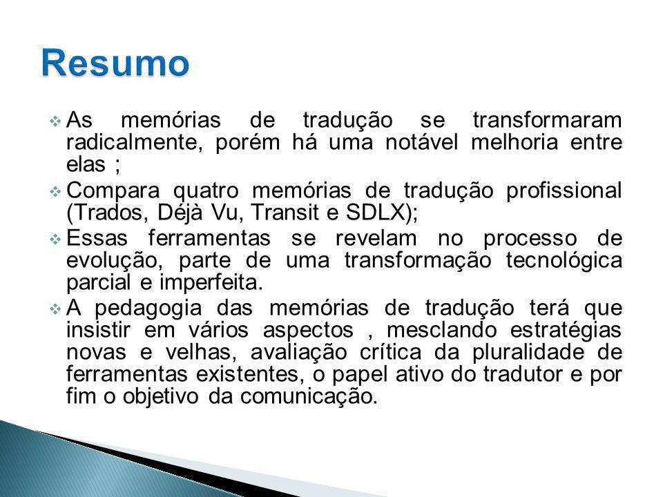 As memórias de tradução se transformaram radicalmente, porém há uma notável melhoria entre elas ; Compara quatro memórias de tradução profissional (Tr