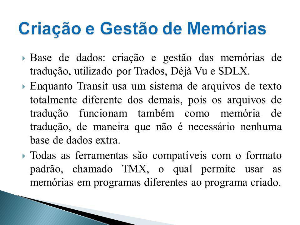 Base de dados: criação e gestão das memórias de tradução, utilizado por Trados, Déjà Vu e SDLX. Enquanto Transit usa um sistema de arquivos de texto t