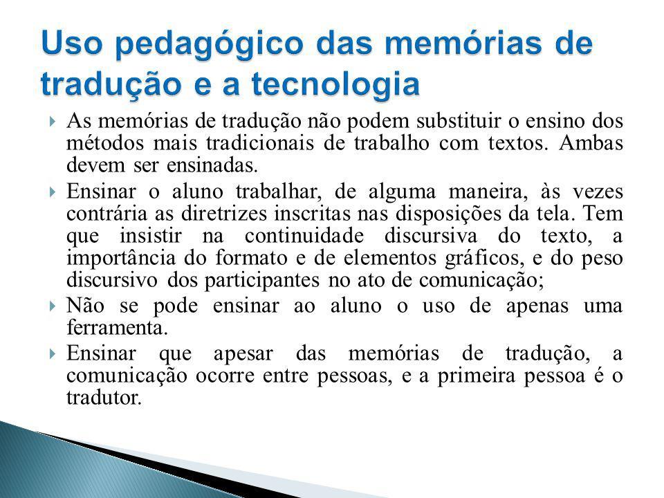 As memórias de tradução não podem substituir o ensino dos métodos mais tradicionais de trabalho com textos. Ambas devem ser ensinadas. Ensinar o aluno
