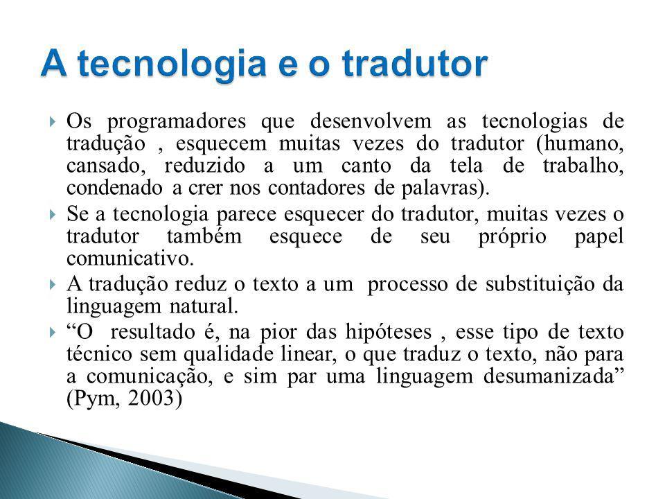 Os programadores que desenvolvem as tecnologias de tradução, esquecem muitas vezes do tradutor (humano, cansado, reduzido a um canto da tela de trabal