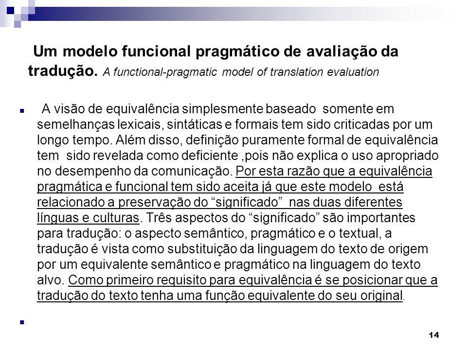 A visão de equivalência simplesmente baseado somente em semelhanças lexicais, sintáticas e formais tem sido criticadas por um longo tempo. Além disso,