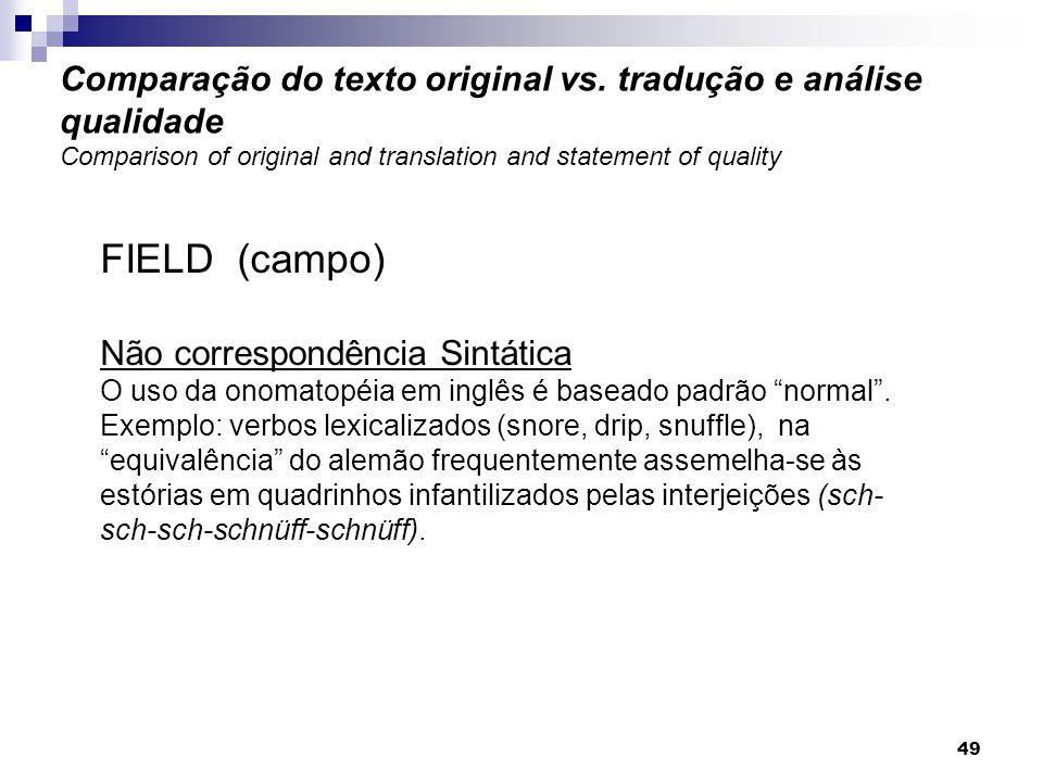 FIELD (campo) Não correspondência Sintática O uso da onomatopéia em inglês é baseado padrão normal. Exemplo: verbos lexicalizados (snore, drip, snuffl