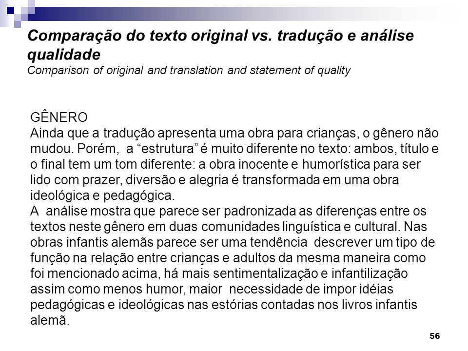 GÊNERO Ainda que a tradução apresenta uma obra para crianças, o gênero não mudou. Porém, a estrutura é muito diferente no texto: ambos, título e o fin