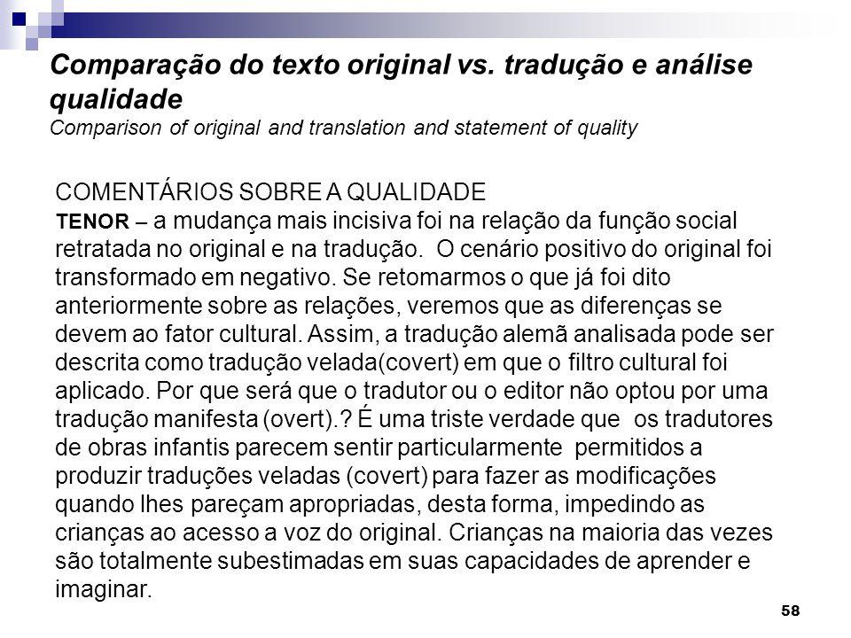 COMENTÁRIOS SOBRE A QUALIDADE TENOR – a mudança mais incisiva foi na relação da função social retratada no original e na tradução. O cenário positivo