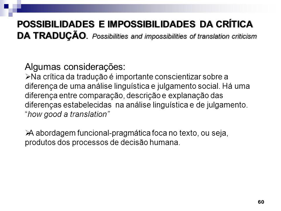 POSSIBILIDADES E IMPOSSIBILIDADES DA CRÍTICA DA TRADUÇÃO. Possibilities and impossibilities of translation criticism Algumas considerações: Na crítica
