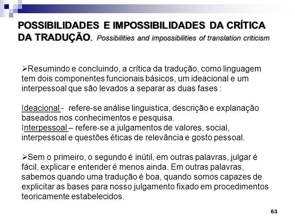 Resumindo e concluindo, a crítica da tradução, como linguagem tem dois componentes funcionais básicos, um ideacional e um interpessoal que são levados