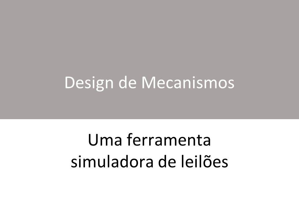 Design de Mecanismos Uma ferramenta simuladora de leilões