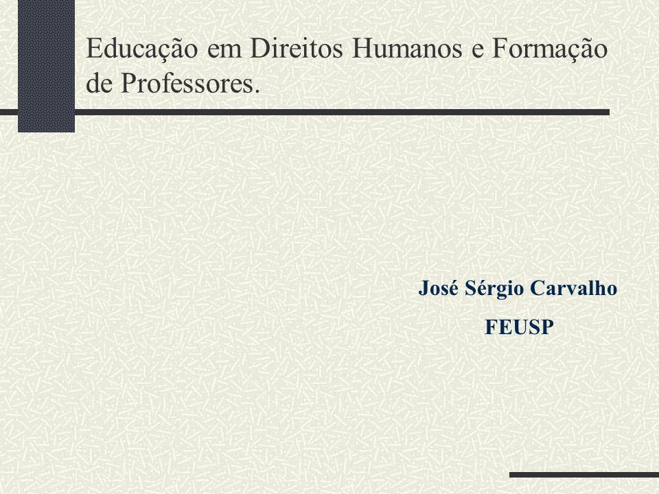 Educação em Direitos Humanos e Formação de Professores. José Sérgio Carvalho FEUSP